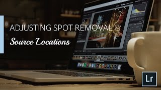 Lightroom Coffee Break: Adjusting Spot Removal Source Locations