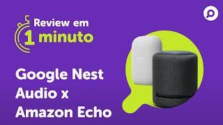 Imagem do prévia do vídeo: Google Nest Audio vs Amazon Echo Studio - Comparativo | REVIEW EM 1 MINUTO - ZOOM