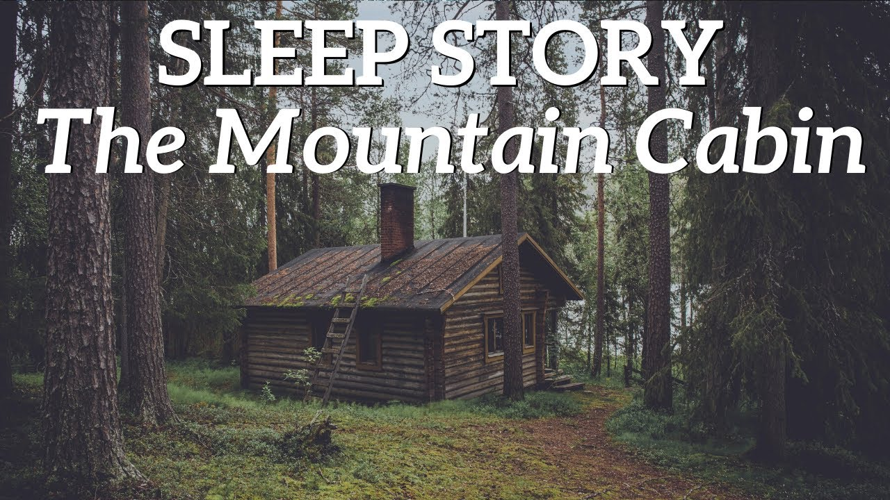 The Cabin in the Woods - A Relaxing Sleep Story for Grown Ups 😴😴😴