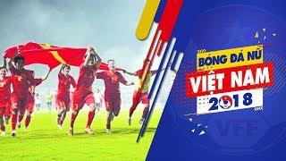Bóng đá nữ Việt Nam: Tinh thần con cháu Hai Bà    VFF Channel