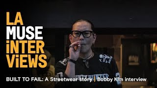 LA MUSE   BUILT TO FAIL: A STREETWEAR STORY   Bobby Kim interview