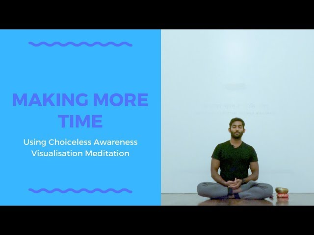 Making More Time using Choiceless Awareness Visualisation Meditation