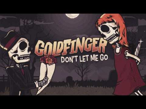 Goldfinger - Don't Let Me Go