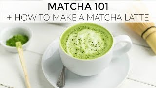 Matcha 101 + How To Make a Matcha Latte