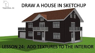 THE SKETCHUP PROCESS to draw a house - Lesson 24 -  Add textures to the interior of a building