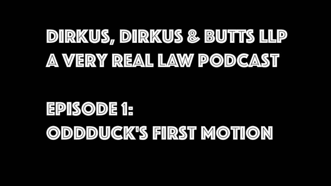 dirkus, dirkus & butts llp - episode 1 - oddduck's first motion