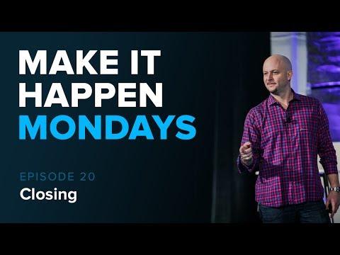 Make It Happen Mondays: Episode 20 - All about Closing