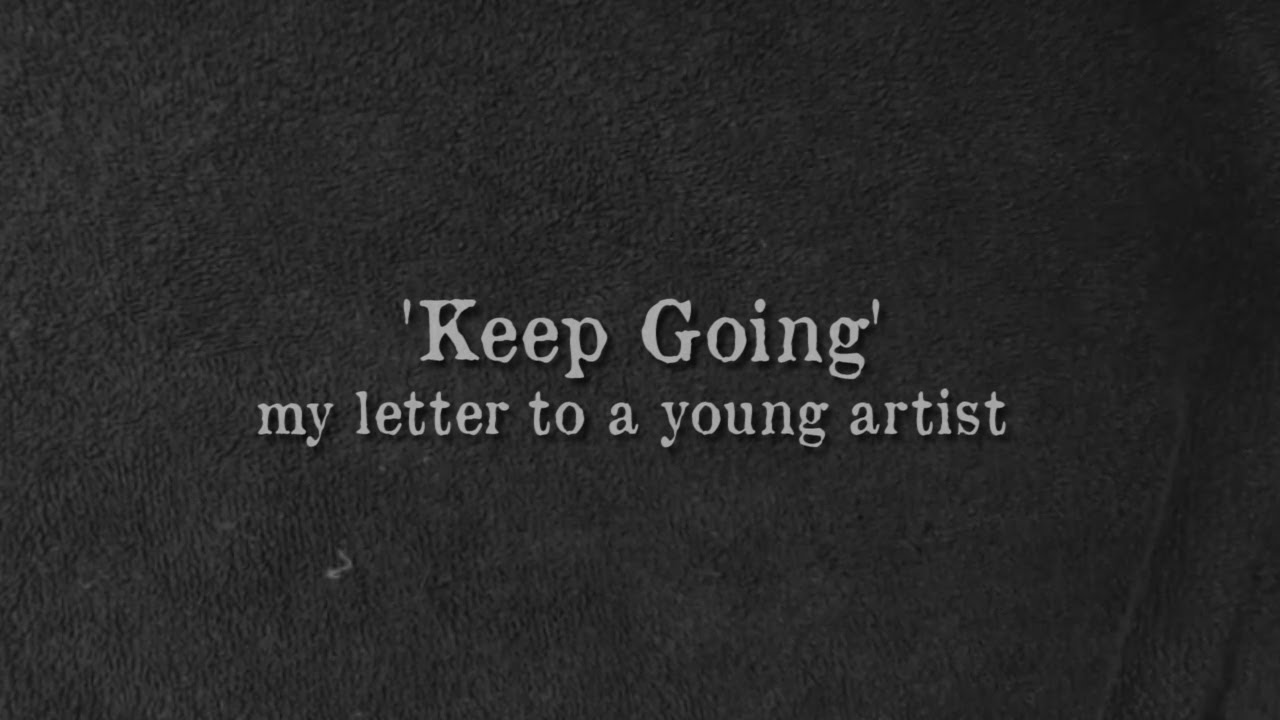 Keep Going - my letter to a young artist