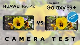 Huawei P20 Pro vs Samsung Galaxy S9 Plus Camera Test Comparison