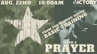 Victory Fellowship 8 22 21 BASIC TRAINING PRAYER