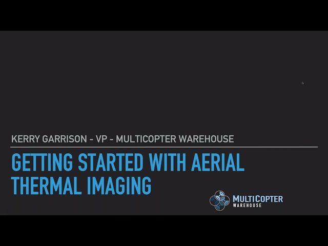 Getting Started with Aerial Thermal Imaging - Webinar Recording 04/08/20