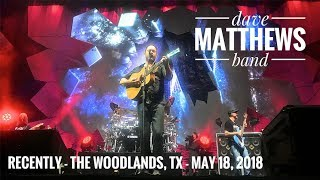 Recently - Dave Matthews Band - The Woodlands, TX - May 18, 2018