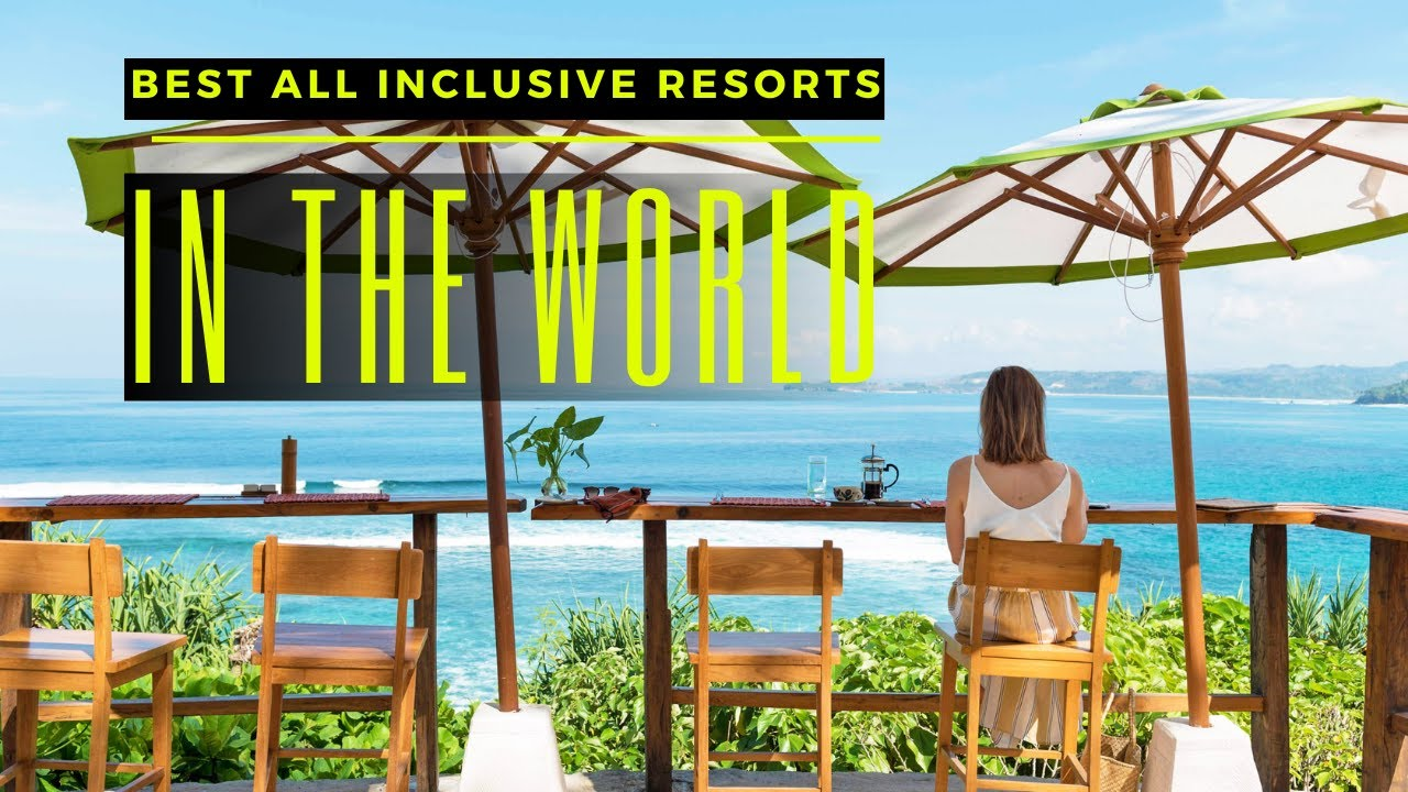 TOP 10 BEST ALL INCLUSIVE RESORTS IN THE WORLD