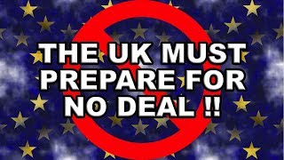 To Get a Good Brexit Deal We Must Prepare for No Deal!