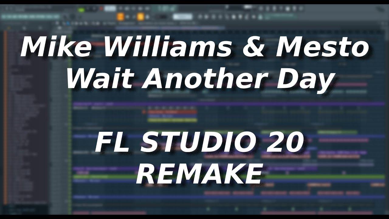 Mike Williams x Mesto - Wait Another Day FL STUDIO 20 FULL REMAKE + FLP