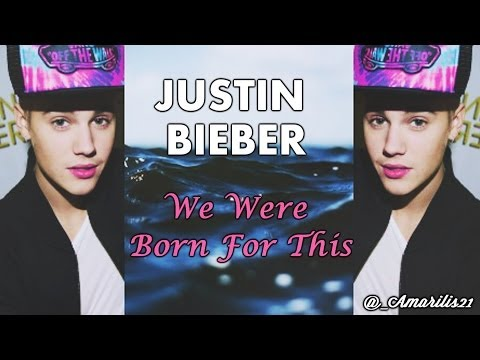 Justin Bieber - We Were Born For This (Lyrics) Tra