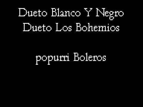 DUETO BLANCO Y NEGRO: POPURRI DE BOLEROS
