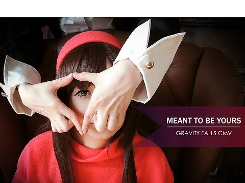Meant to be Yours    Gravity Falls Cosplay    [CMV]