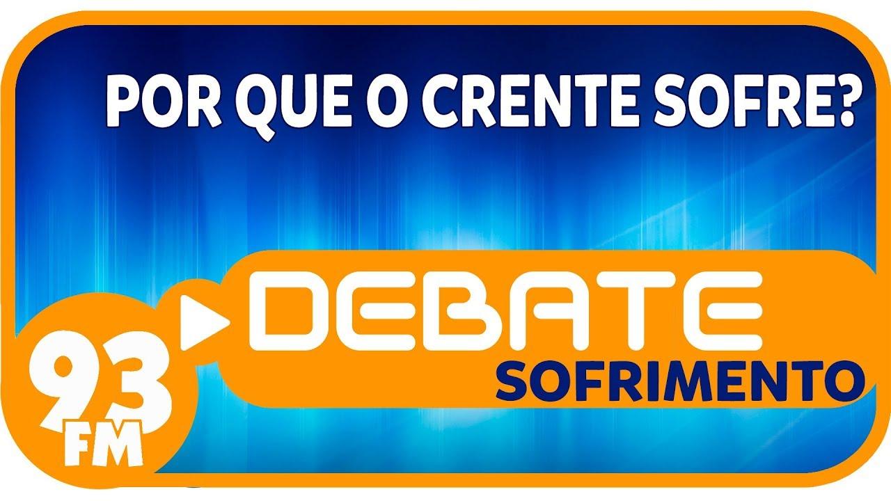 Sofrimento - Por que o crente sofre? - Debate 93 - 25/01/2019