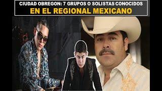 CIUDAD OBREGON: 7 GRUPOS O SOLISTAS CONOCIDOS EN EL REGIONAL MEXICANO