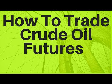 How To Trade Crude Oil Futures