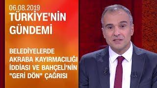 """Akraba kayırmacılığı iddiası ve Bahçeli'nin """"geri dön"""" çağrısı - Türkiye'nin Gündemi 06.08.2019 Salı"""