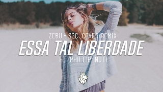 Essa Tal Liberdade (SPC Cover/Remix) ft. Phillip Nutt