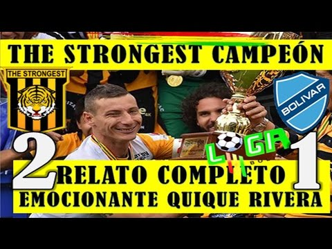 THE STRONGEST VS BOLIVAR, RELATO QUIQUE RIVERA, THE STRONGEST CAMPEÓN 2016, TIGRE Apertura 2016-2017