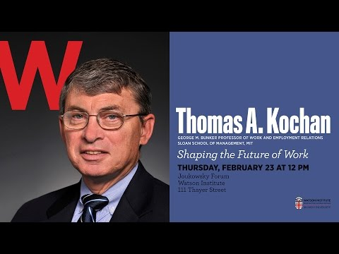 Thomas A. Kochan ─ Shaping the Future of Work