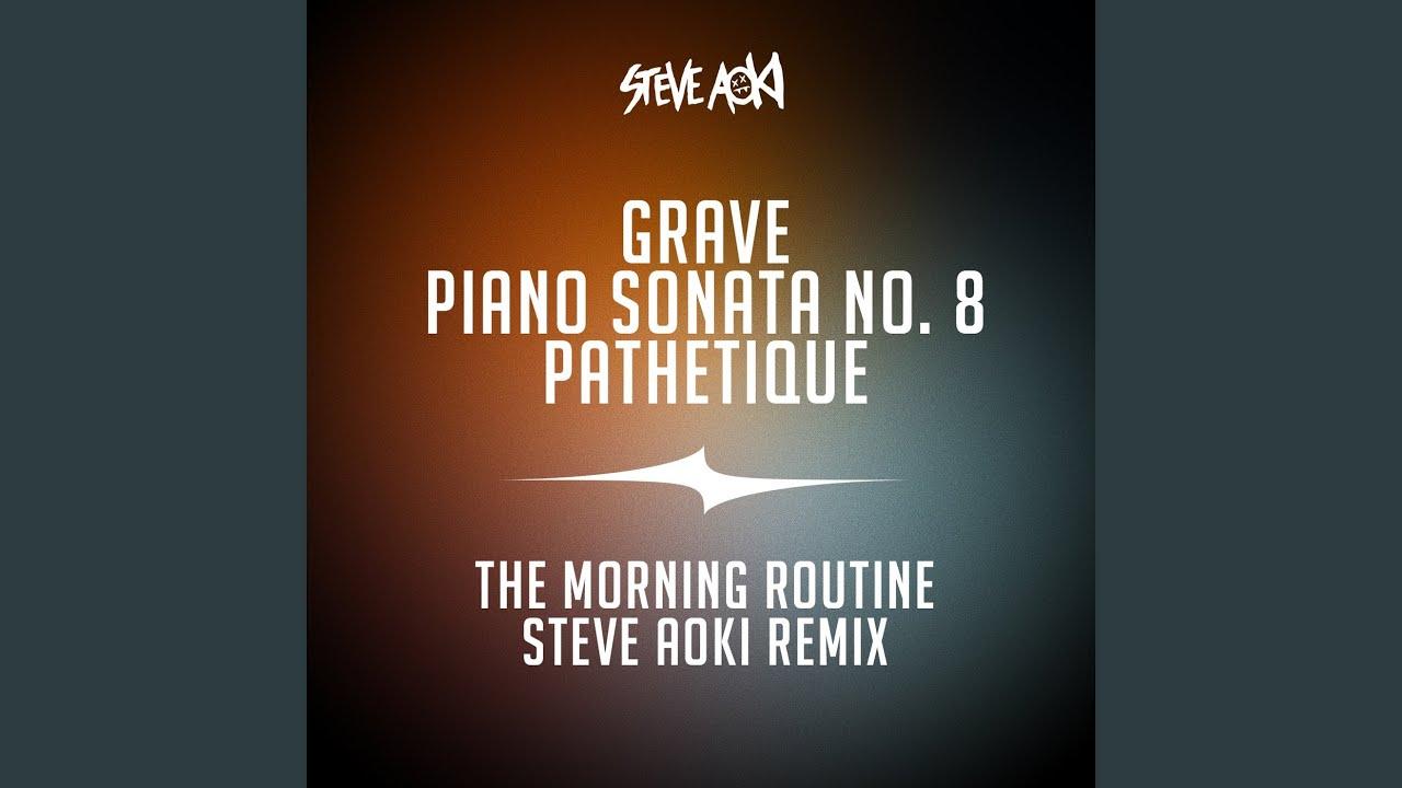 "Grave, Piano Sonata No. 8, ""Pathetique"" (The Morning Routine Steve Aoki Remix)"