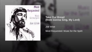 Take Our Bread (from Gonna Sing, My Lord)