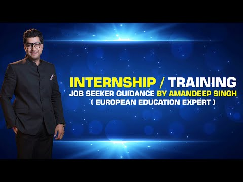 Internship / Training / Job Seeker Guidance by Amandeep Singh ( European Education Expert )