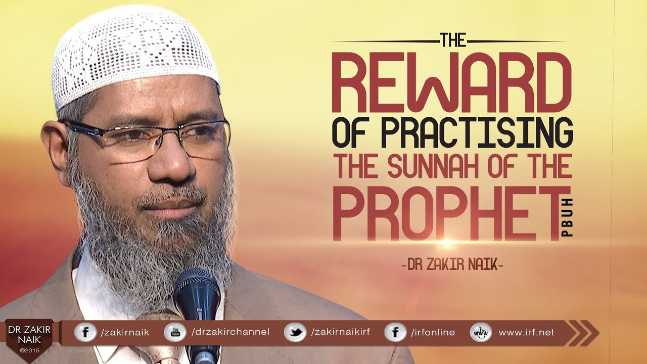 THE REWARD OF PRACTISING THE SUNNAH OF THE PROPHET (PBUH) | BY DR ZAKIR NAIK