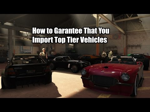 How to Guarantee That You Import Top Tier Vehicles (GTA Online)