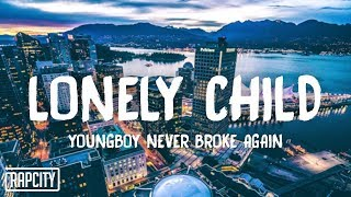 YoungBoy Never Broke Again - Lonely Child (Lyrics)