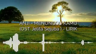 Download Lagu ANJI - MENUNGGU KAMU (OST. Jelita Sejuba ) - LIRIK Mp3