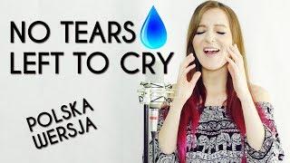 NO TEARS LEFT TO CRY 💧 - Ariana Grande POLSKA WERSJA | POLISH VERSION by Kasia Staszewska