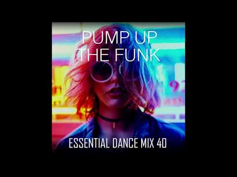 Pump Up The Funk - Essential Dance Mix 40 #funkyhouse #jackinhouse #funky #groove #housemusic