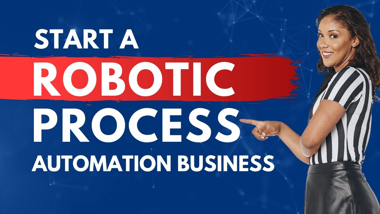 How to Start a Robotic Process Automation Business