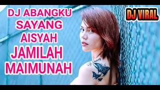 DJ ABANGKU SAYANG AISYAH JAMILA TETEW MAIMUNAH 2018™