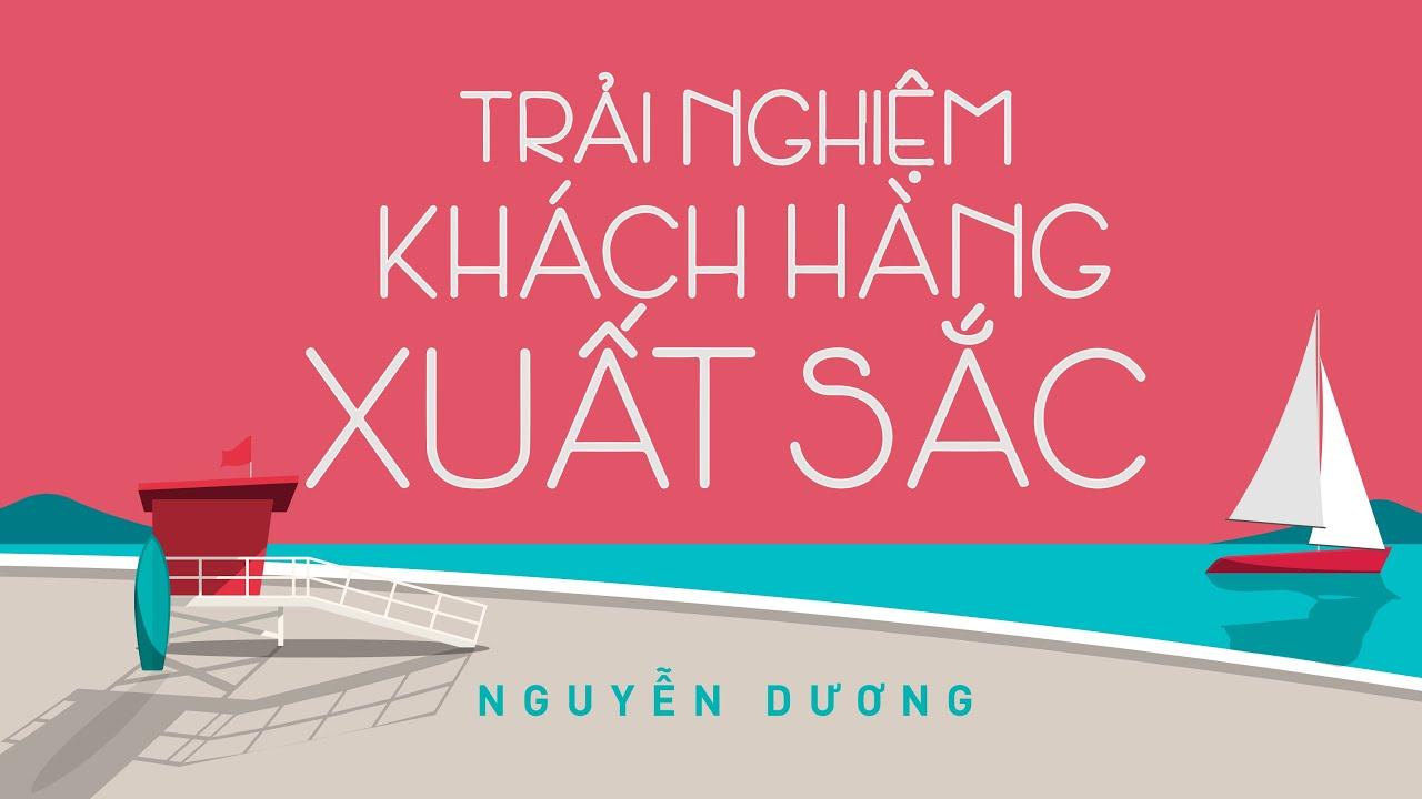 [Sách Nói] Trải Nghiệm Khách Hàng Xuất Sắc – Chương 1   Nguyễn Dương