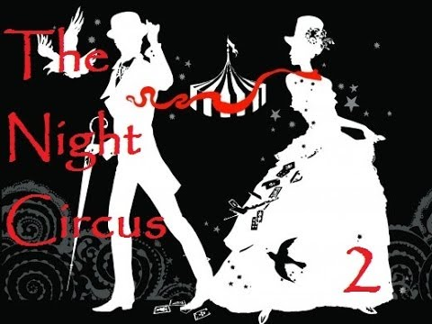 The Night Circus by Erin Morgenstern - Part Two