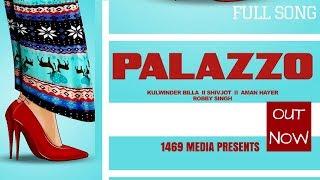 Palazzo (FULL SONG) Kulwinder Billa | Shivjot | Robby Singh | Latest Punjabi Song 2017