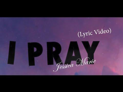 "Jessica Marie - ""I Pray"""