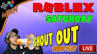 SUBS Play 🔥 ROBLOX LIVE 🔥 SHOUT OUT SATURDAY ❗ (2-3-18)