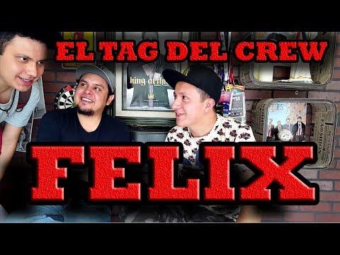 EL TAG DEL CREW- FELIX y SUS CANDENTES REVELACIONES