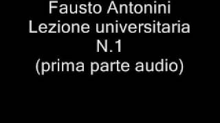 Fausto Antonini - Lezione universitaria N.1 (prima parte audio).wmv