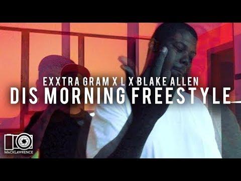 Dis Morning Freestyle - L X Blake Allen X Exxtra Gram - Shot By Mack Lawrence Films