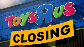 Toys 'R' Us : The End of an Era - How Did This Happen?