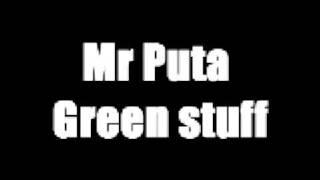 Mr Puta - Green stuff
